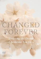 Changed Forever: Grieving The Death of Someone You Love, DVD