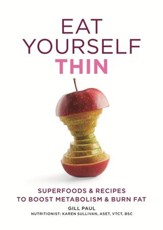 Eat Yourself Thin: Superfoods & Recipes to Boost Metabolism & Burn Fat / Digital original - eBook