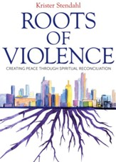 Roots of Violence: Creating Peace Through Spiritual Reconciliation