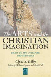 The Arts and the Christian Imagination: Essays on Literature, Art, and Aesthetics