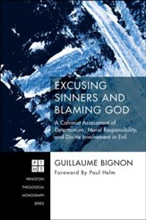 Excusing Sinners and Blaming God: A Calvinist Assessment of Determinism, Moral Responsibility, and Divine Involvement in Evil