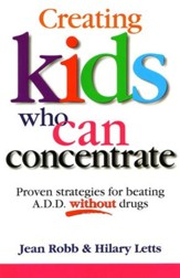 Creating Kids Who Can Concentrate: Proven Strategies for Beating A.D.D. Without Drugs / Digital original - eBook