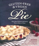 Gluten-Free & Vegan Pie: More Than 50 Sweet and Savory Pies to Make at Home