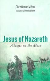 Jesus Of Nazareth Always On The Move