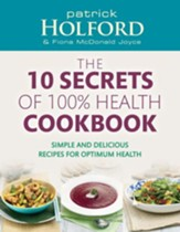 The 10 Secrets Of 100% Health Cookbook: Simple and Delicious Recipes for Optimum Health / Digital original - eBook