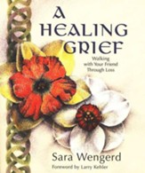 A Healing Grief: Walking with Your Friend through Loss