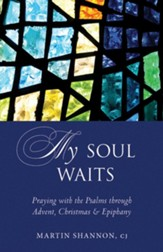 My Soul Waits: Praying with the Psalms through Advent, Christmas and Epiphany