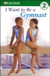 DK Readers Level 2: I Want To Be A Gymnast