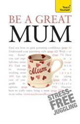 Be a Great Mum: Teach Yourself / Digital original - eBook