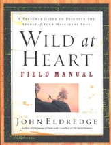 Wild at Heart Field Manual: A Personal Guide to Discover the Secret of Your Masculine Soul - eBook