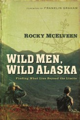 Wild Men, Wild Alaska: Finding What Lies Beyond the Limits - eBook