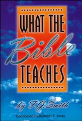 What the Bible Teaches: A Systematic Presentation of the Fundamental Principles of Biblical Truth