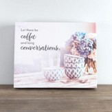 Let There Be Coffee and Long Conversations, Canvas Wall Art