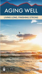 Aging Well: Living Long, Finishing Strong [Hope For The Heart Series]
