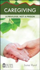 Caregiving: A Privilege, Not a Prison [Hope For The Heart Series]