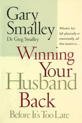 Winning Your Husband Back Before It's Too Late: Whether He's Left Physically or Emotionally, All that Matters is - eBook