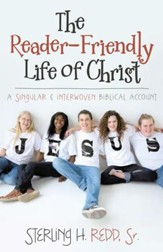 The Reader-Friendly Life of Christ: A Singular and Interwoven Biblical Account - eBook