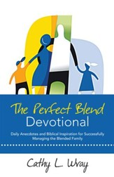 The Perfect Blend Devotional: Daily Anecdotes and Biblical Inspiration for Successfully Managing the Blended Family - eBook