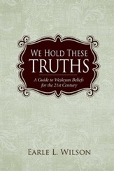 We Hold These Truths: A Guide to Wesleyan Beliefs for the 21st Century - eBook