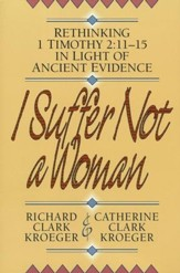 I Suffer Not a Woman: Rethinking I Timothy 2:11-15 in Light of Ancient Evidence - eBook