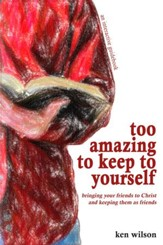 Too Amazing to Keep to Yourself: Bringing Your Friends to Christ-and Keeping Them as Friends - eBook