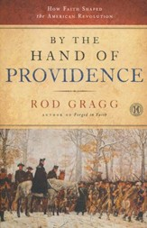 By The Hand Of Providence: How Faith Shaped The American Revolution