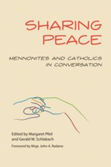 Sharing Peace: Mennonites and Catholics in Convesation - eBook