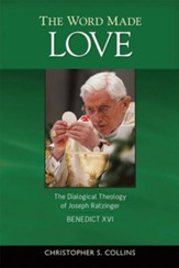The Word Made Love: The Dialogical Theology of Joseph Ratzinger / Benedict XVI - eBook