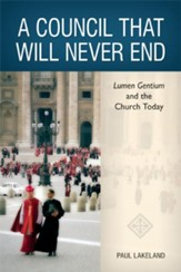 A Council That Will Never End: Lumen Gentium and the Church Today - eBook