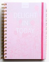 2018 Monthly/Weekly Planner, Delight In Today