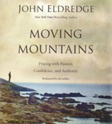 Moving Mountains: Praying with Passion, Confidence, and Authority - unabridged audio book on CD