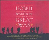 A Hobbit, a Wardrobe, and a Great War: How J. R. R. Tolkien and C. S. Lewis Rediscovered Faith, Friendship, and Heroism in the Cataclysm of 1914-1918 - unabridged audio book on CD