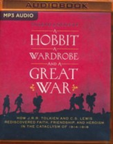 A Hobbit, a Wardrobe, and a Great War: How J. R. R. Tolkien and C. S. Lewis Rediscovered Faith, Friendship, and Heroism in the Cataclysm of 1914-1918 - unabridged audio book on MP3-CD