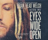 With My Eyes Wide Open: Miracles and Mistakes on My Way Back to KoRn - unabridged audio book on CD