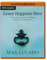 Grace Happens Here: You Are Standing Where Grace is Happening - unabridged audio book on MP3-CD
