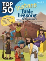 Top 50 Instant Bible Lessons for Elementary--Ages 5 to 10