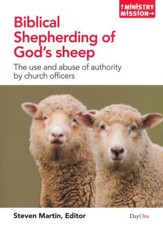 Biblical Shepherding of God's Sheep: The Use and  Abuse of Authority by Church Officers