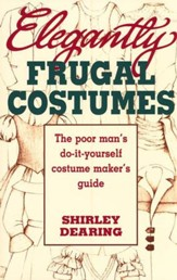 Elegantly Frugal Costumes: The Poor Man's  Do-It-Yourself Costume Maker's Guide