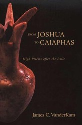From Joshua to Caiaphas: High Priests after the Exile