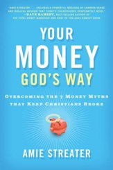 Your Money God's Way: Overcoming the 7 Money Myths that Keep Christians Broke - eBook