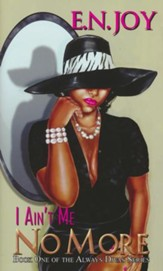 I Ain't Me No More, Book One of the Always Divas Series