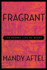 Fragrant: The Secret Life of Scent - eBook