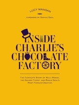 Inside Charlie's Chocolate Factory: The Complete Story of Willy Wonka, the Golden Ticket, and Roald Dahl's Most Famous Creation. - eBook