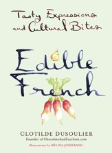 Edible French: Tasty Expressions and Cultural Bites - eBook