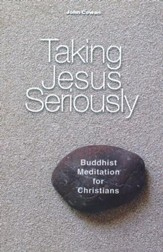Taking Jesus Seriously: Buddhist Meditation for Christians