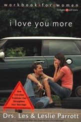 I Love You More Workbook for Women: How Everyday Problems Can Strengthen Your Marriage