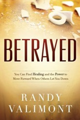 Betrayed: You CAN Find Healing and the Power to Move Forward When Others Let You Down - eBook