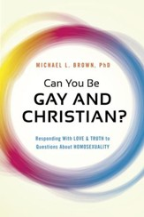 Can You Be Gay and Christian?: Responding With Love and Truth to Questions About Homosexuality - eBook