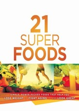 21 Super Foods: Simple, Power-Packed Foods that Help You Build Your Immune System, Lose Weight, Fight Aging, and Look Great - eBook