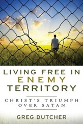 Living Free in Enemy Territory: Christ's Triumph Over Satan - eBook